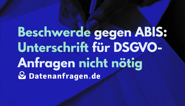 """Foto eines Blatts Paper, auf dem eine Person gerade unterschreibt. Darüber der Text: """"Beschwerde gegen ABIS: Unterschrift für DSGVO-Anfragen nicht nötig"""""""